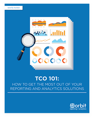 TCO 101: How to get the most out of your reporting and analytics solutions